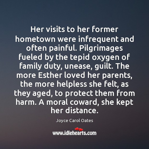 Her visits to her former hometown were infrequent and often painful. Pilgrimages Joyce Carol Oates Picture Quote