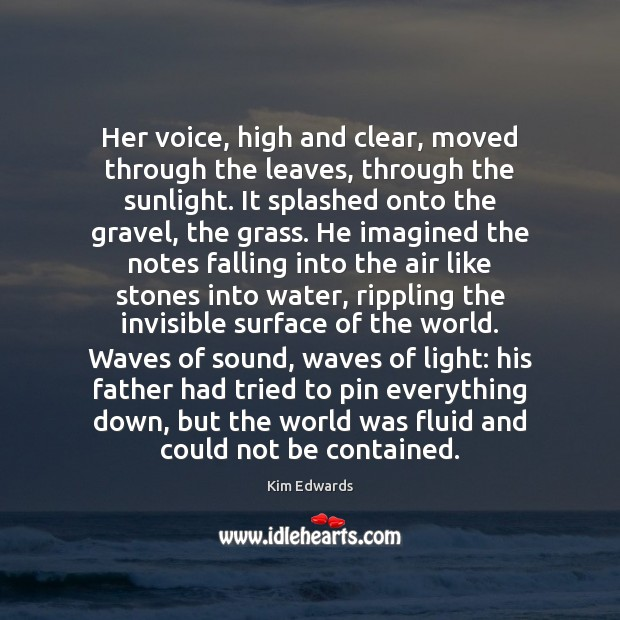 Her voice, high and clear, moved through the leaves, through the sunlight. Image