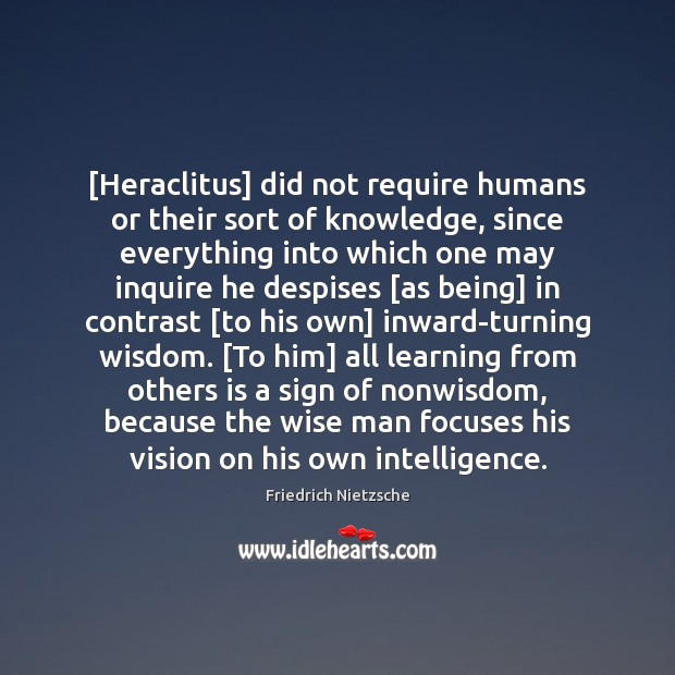 [Heraclitus] did not require humans or their sort of knowledge, since everything Image
