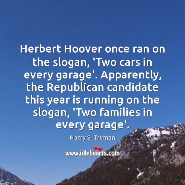 Image, Herbert Hoover once ran on the slogan, 'Two cars in every garage'.
