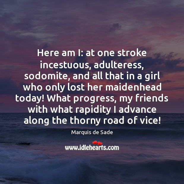 Here am I: at one stroke incestuous, adulteress, sodomite, and all that Marquis de Sade Picture Quote