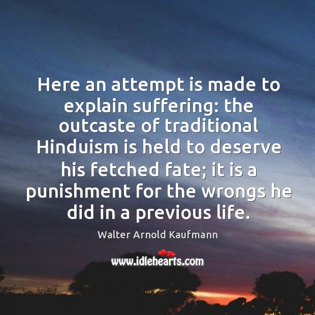 Image, Here an attempt is made to explain suffering: the outcaste of traditional hinduism is held to deserve his fetched fate;