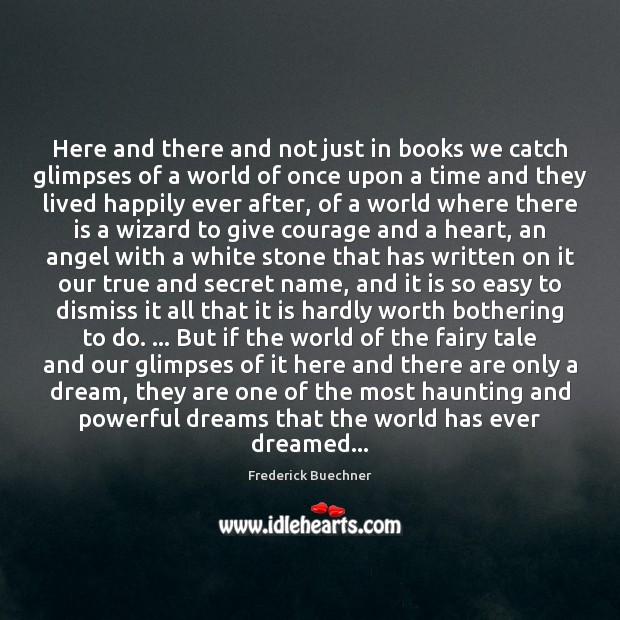 Here and there and not just in books we catch glimpses of Frederick Buechner Picture Quote
