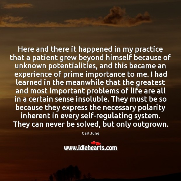 Here and there it happened in my practice that a patient grew Carl Jung Picture Quote