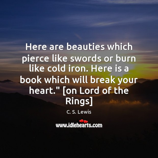 Here are beauties which pierce like swords or burn like cold iron. Image