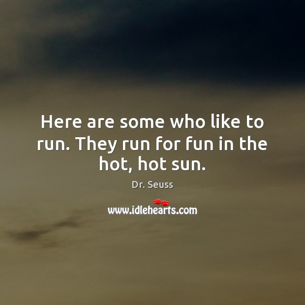 Image, Here are some who like to run. They run for fun in the hot, hot sun.