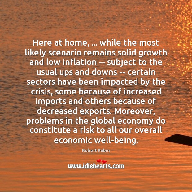 Here at home, … while the most likely scenario remains solid growth and Image