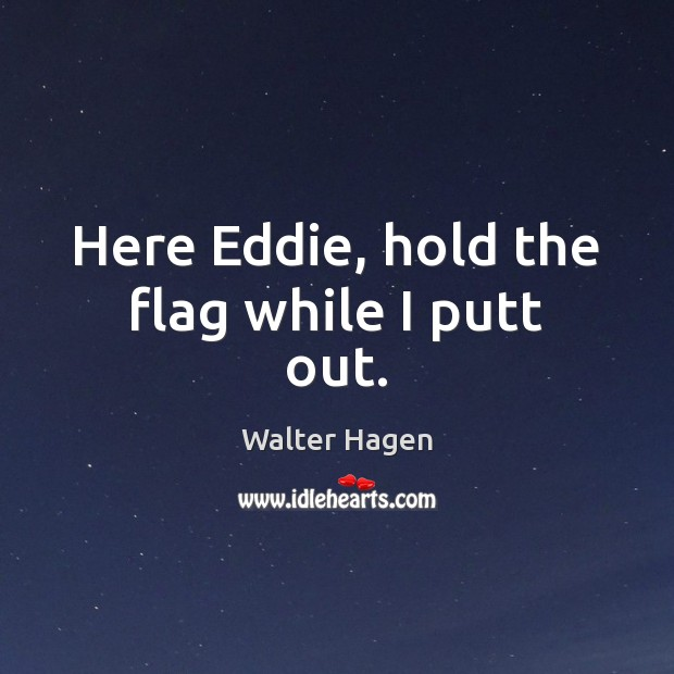 Image, Here Eddie, hold the flag while I putt out.