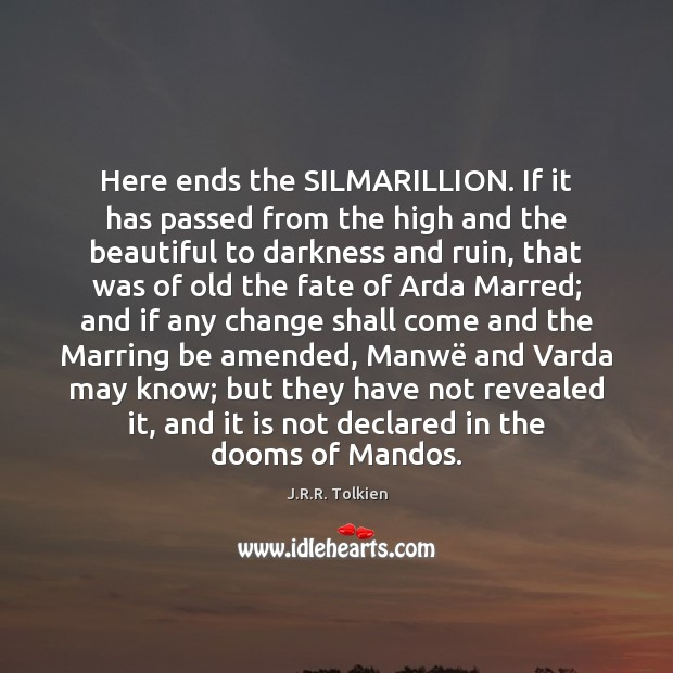 Image, Here ends the SILMARILLION. If it has passed from the high and
