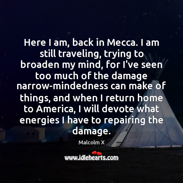 Here I am, back in Mecca. I am still traveling, trying to Malcolm X Picture Quote