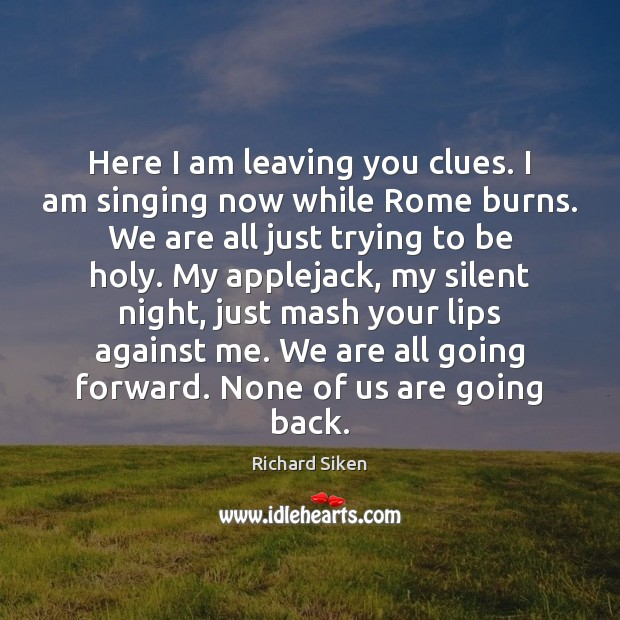 Here I am leaving you clues. I am singing now while Rome Image