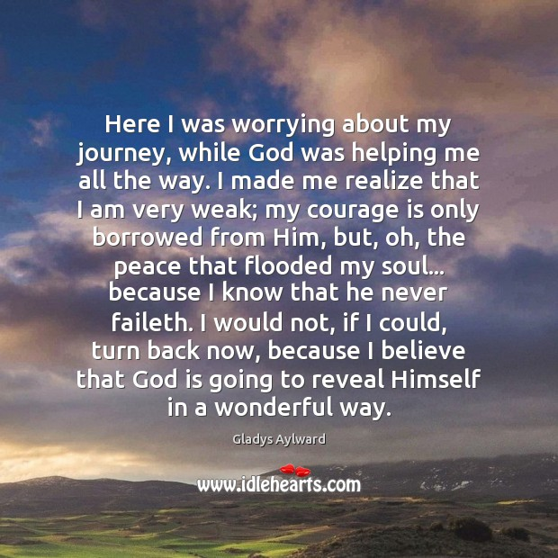 Here I was worrying about my journey, while God was helping me Courage Quotes Image