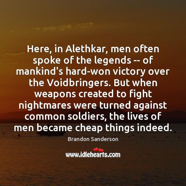 Here, in Alethkar, men often spoke of the legends — of mankind's Brandon Sanderson Picture Quote