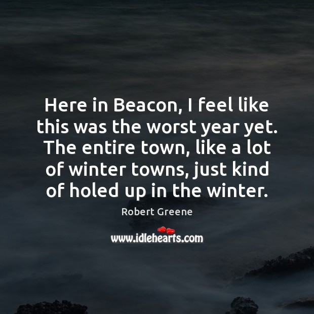 Here in Beacon, I feel like this was the worst year yet. Image