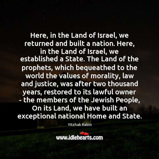 Here, in the Land of Israel, we returned and built a nation. Yitzhak Rabin Picture Quote