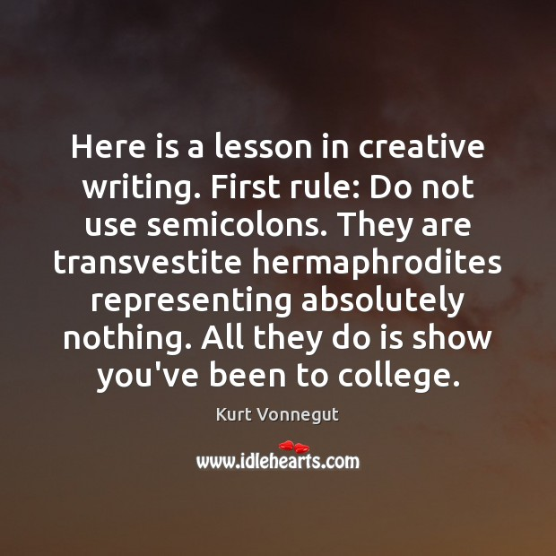 Here is a lesson in creative writing. First rule: Do not use Kurt Vonnegut Picture Quote