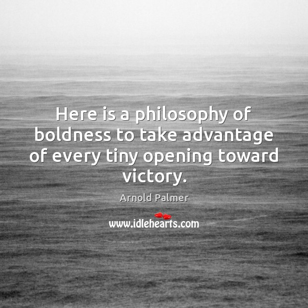 Image, Here is a philosophy of boldness to take advantage of every tiny opening toward victory.