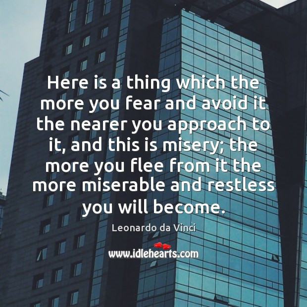 Here is a thing which the more you fear and avoid it Leonardo da Vinci Picture Quote