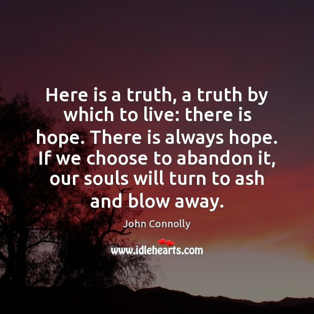 Image, Here is a truth, a truth by which to live: there is