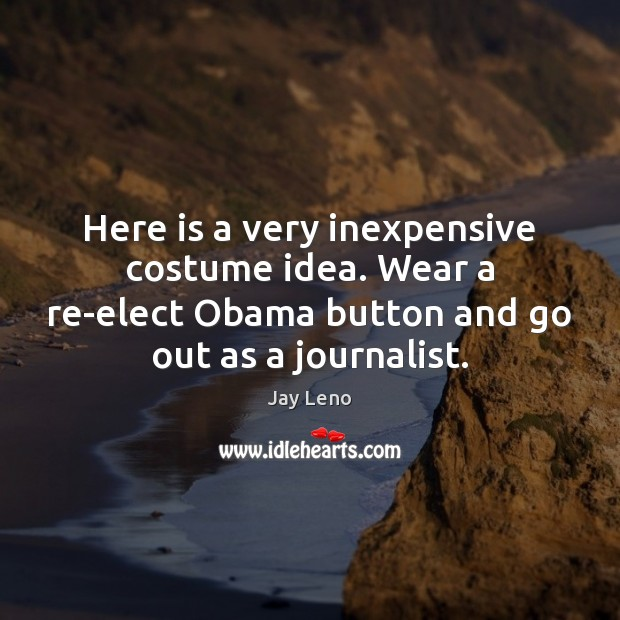 Image, Here is a very inexpensive costume idea. Wear a re-elect Obama button