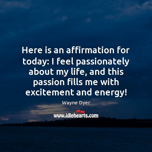 Image, Here is an affirmation for today: I feel passionately about my life,