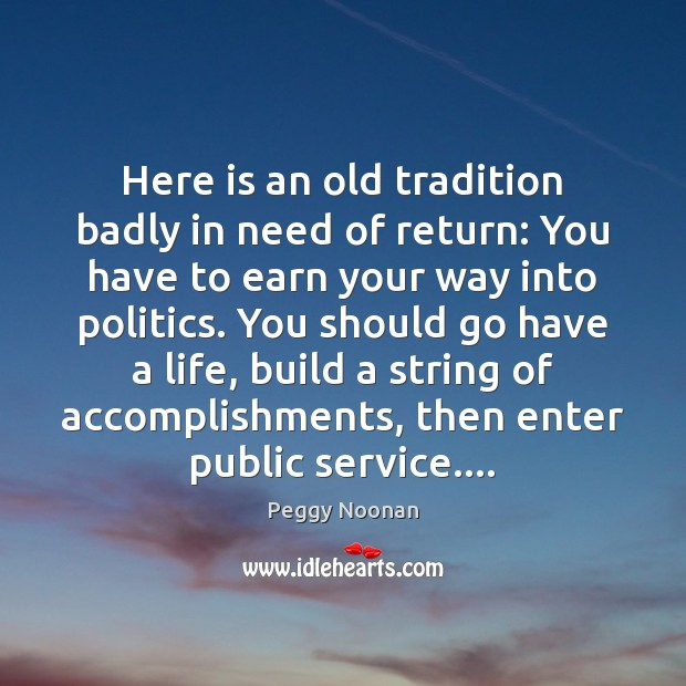 Here is an old tradition badly in need of return: You have Peggy Noonan Picture Quote