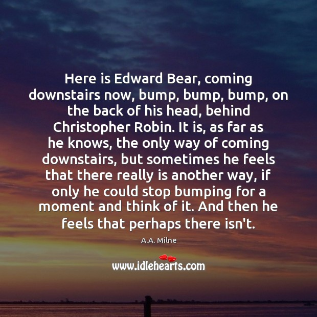 Here is Edward Bear, coming downstairs now, bump, bump, bump, on the Image