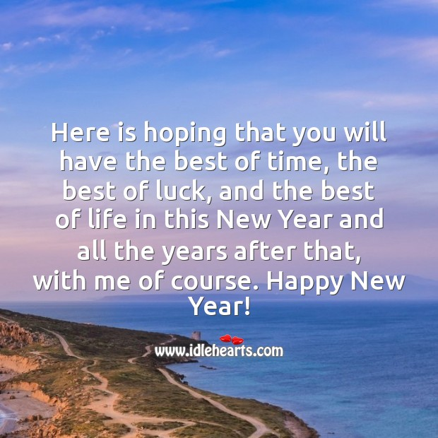 Here is hoping that you will have the best of time and the best of life in this New Year. Luck Quotes Image