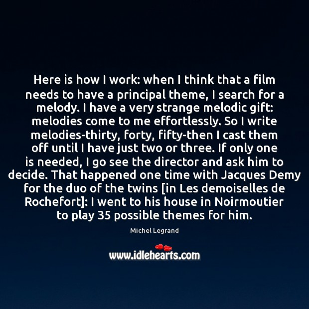 Here is how I work: when I think that a film needs Michel Legrand Picture Quote