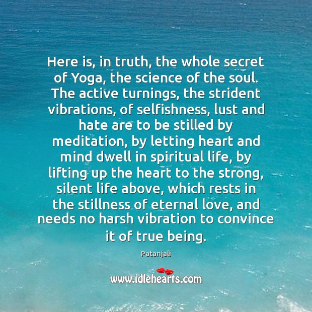 Here is, in truth, the whole secret of Yoga, the science of Patanjali Picture Quote
