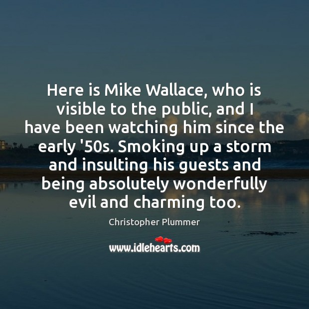 Here is Mike Wallace, who is visible to the public, and I Image