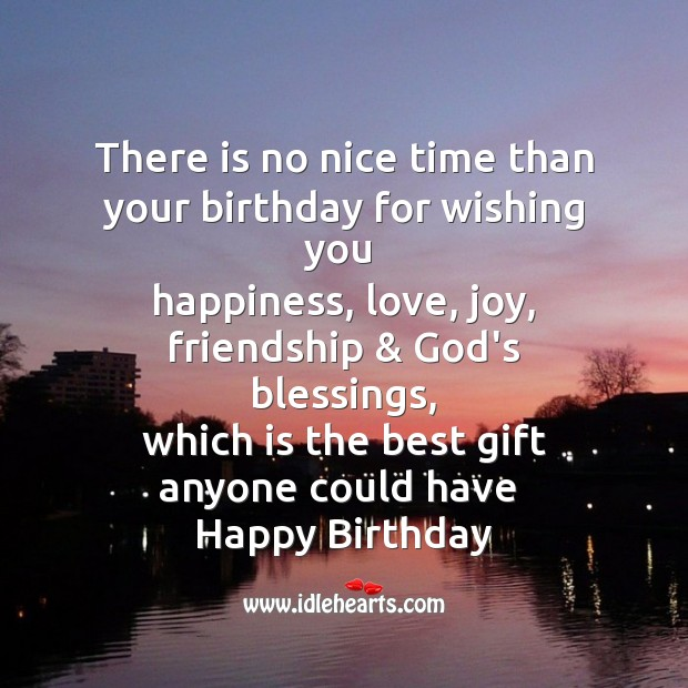 Here is no nice time than your birthday for wishing you happiness Image