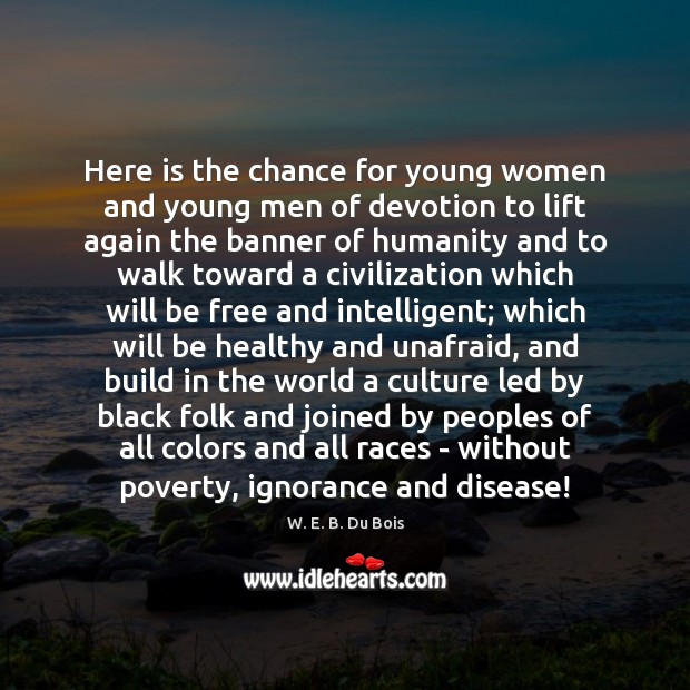 Here is the chance for young women and young men of devotion W. E. B. Du Bois Picture Quote