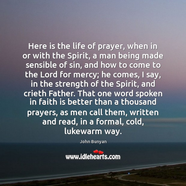 Here is the life of prayer, when in or with the Spirit, John Bunyan Picture Quote