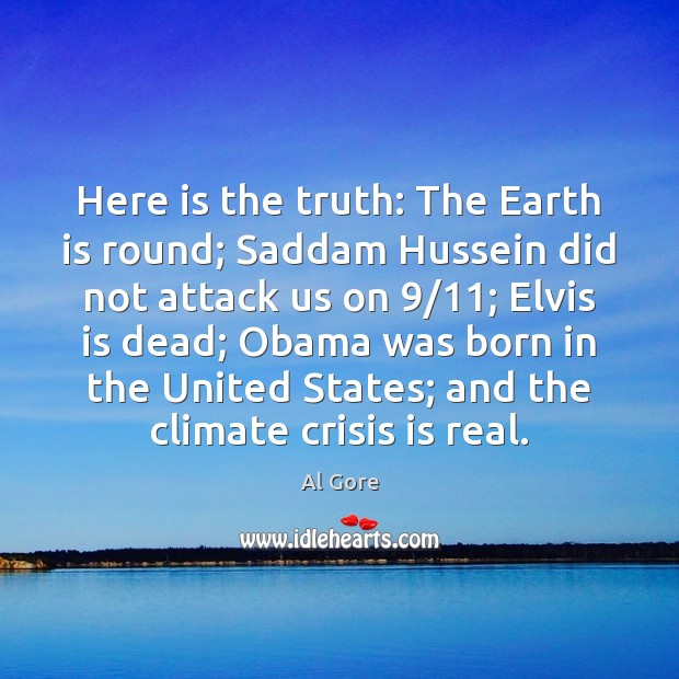 Image, Here is the truth: The Earth is round; Saddam Hussein did not
