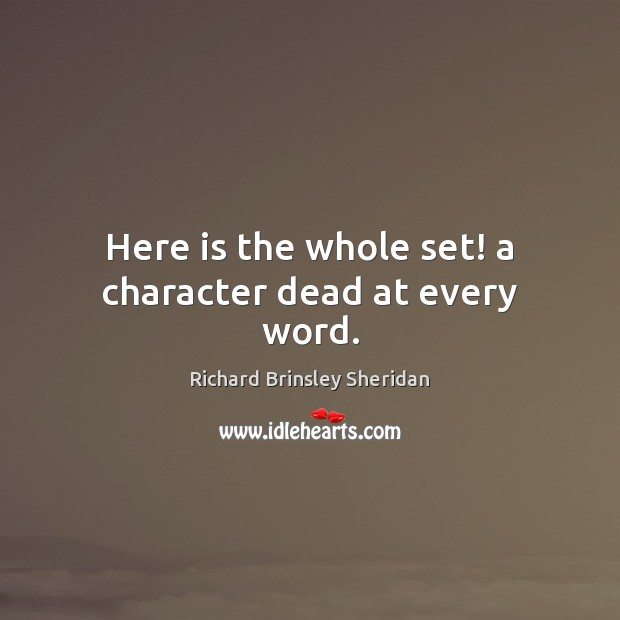 Here is the whole set! a character dead at every word. Richard Brinsley Sheridan Picture Quote
