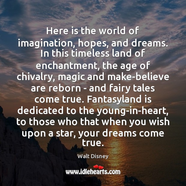 Here is the world of imagination, hopes, and dreams. In this timeless Image