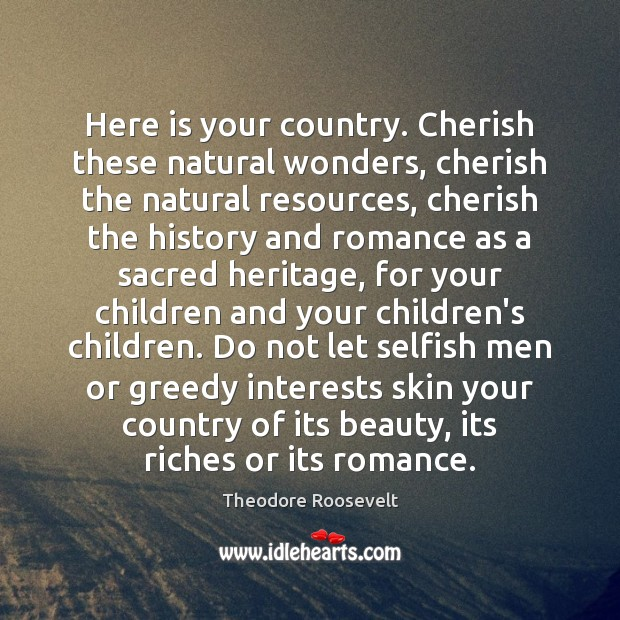 Image, Here is your country. Cherish these natural wonders, cherish the natural resources,