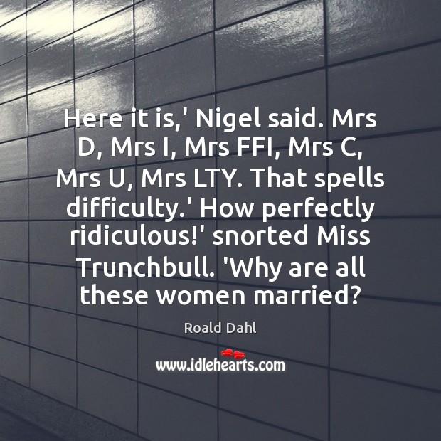 Here it is,' Nigel said. Mrs D, Mrs I, Mrs FFI, Image