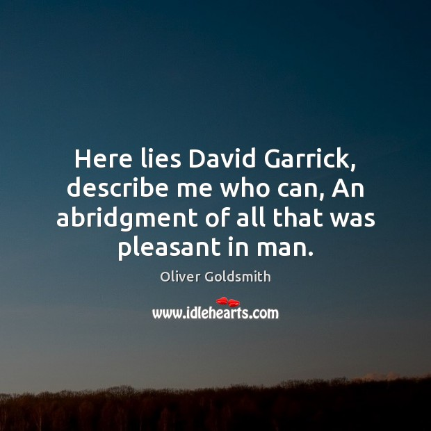 Image, Here lies David Garrick, describe me who can, An abridgment of all