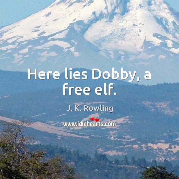 Here lies Dobby, a free elf. Image