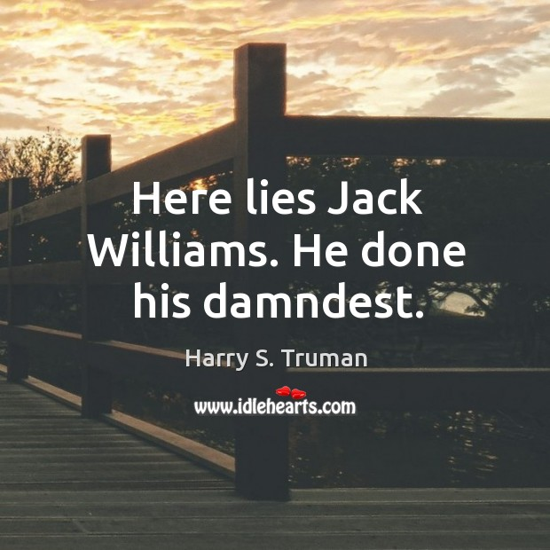 Here lies jack williams. He done his damndest. Image