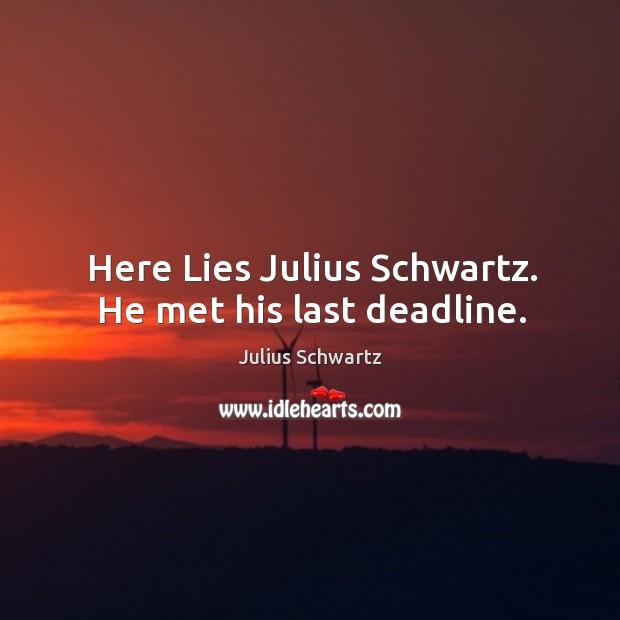 Here lies julius schwartz. He met his last deadline. Image