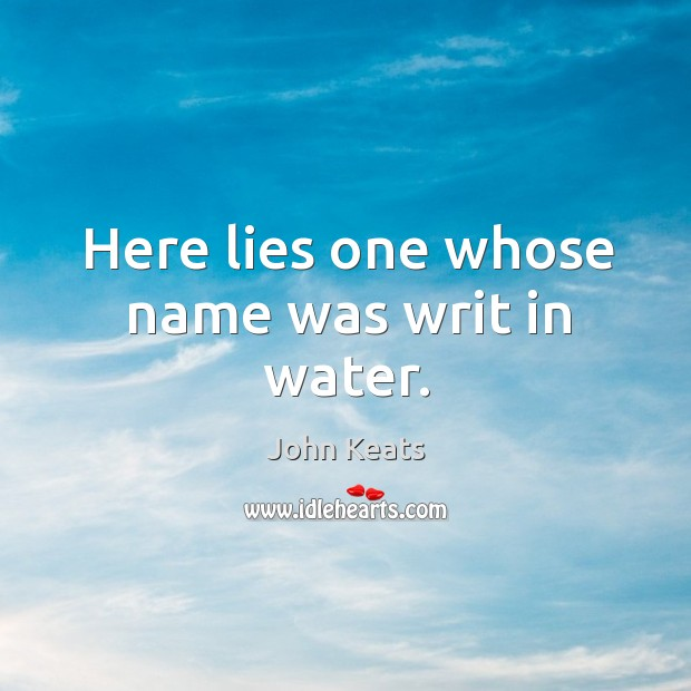 Here lies one whose name was writ in water. Image