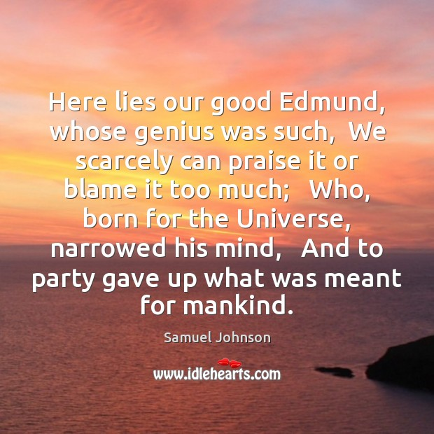 Image, Here lies our good Edmund, whose genius was such,  We scarcely can