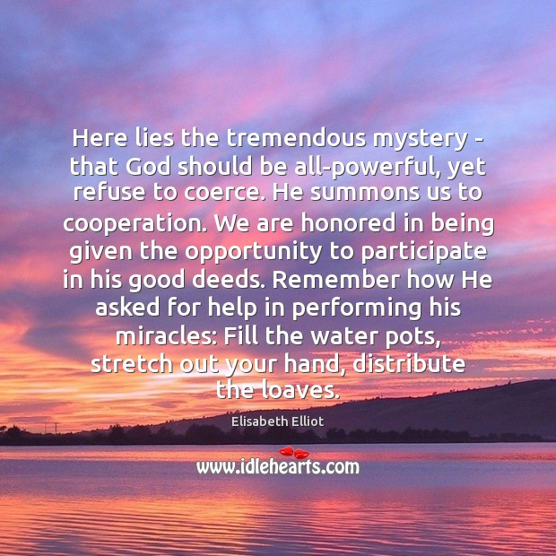 Here lies the tremendous mystery – that God should be all-powerful, yet Image