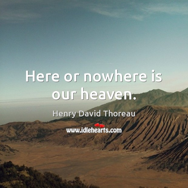 Here or nowhere is our heaven. Image