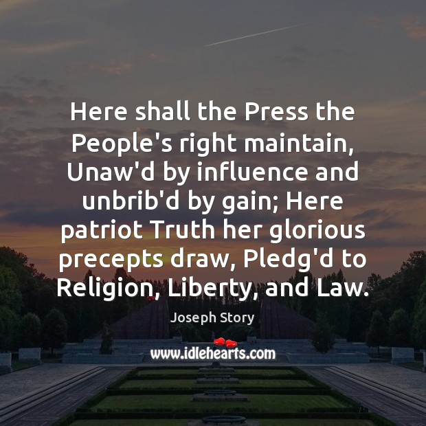 Here shall the Press the People's right maintain, Unaw'd by influence and Image