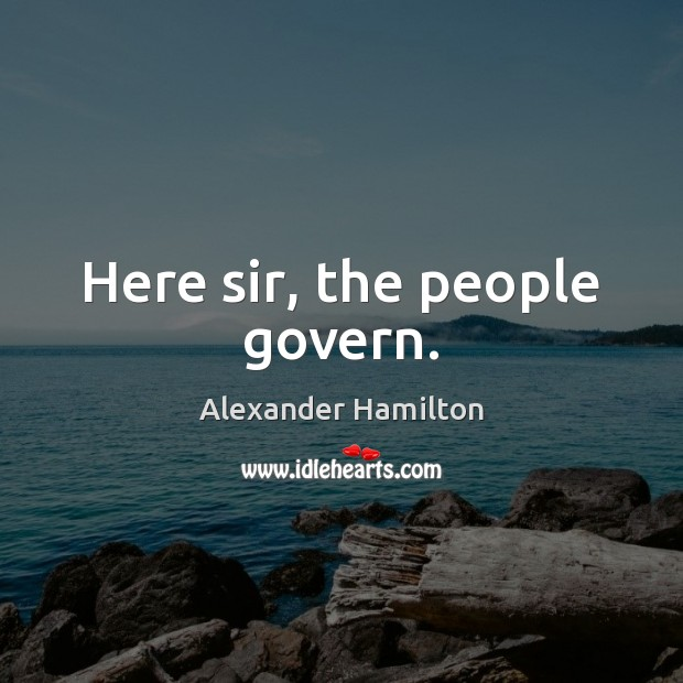 Here sir, the people govern. Image