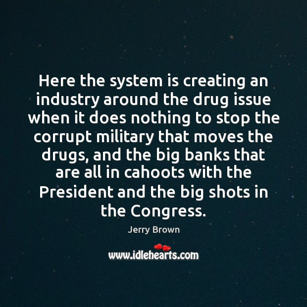 Image, Here the system is creating an industry around the drug issue when